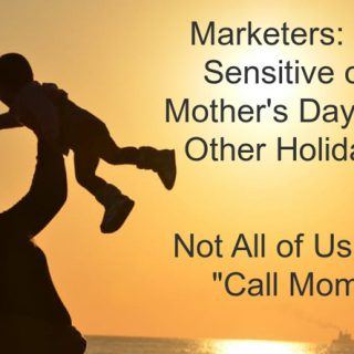 Marketers: Remember, on Mother's Day, Not Everyone Can Call Mom