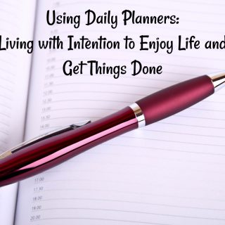 Using Daily Planners: Living With Intention to Enjoy Life and Get Things Done