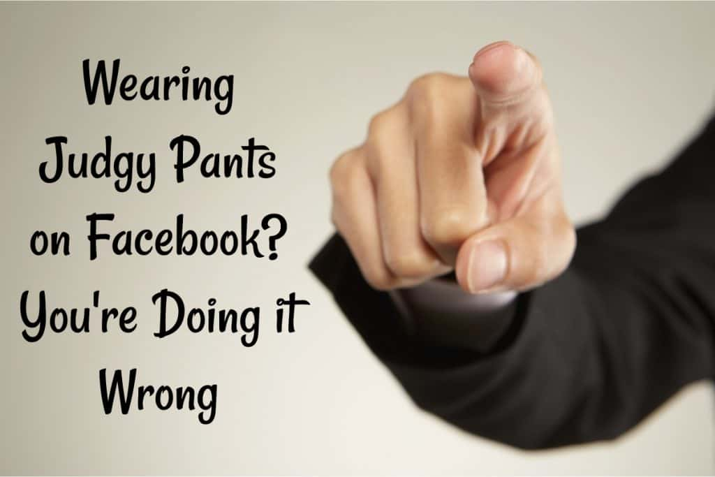 wearing judgy pants on Facebook