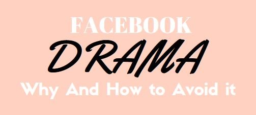 Facebook Drama: Why and How You Should Avoid It
